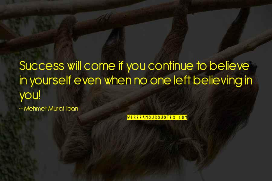 If You Believe Yourself Quotes By Mehmet Murat Ildan: Success will come if you continue to believe