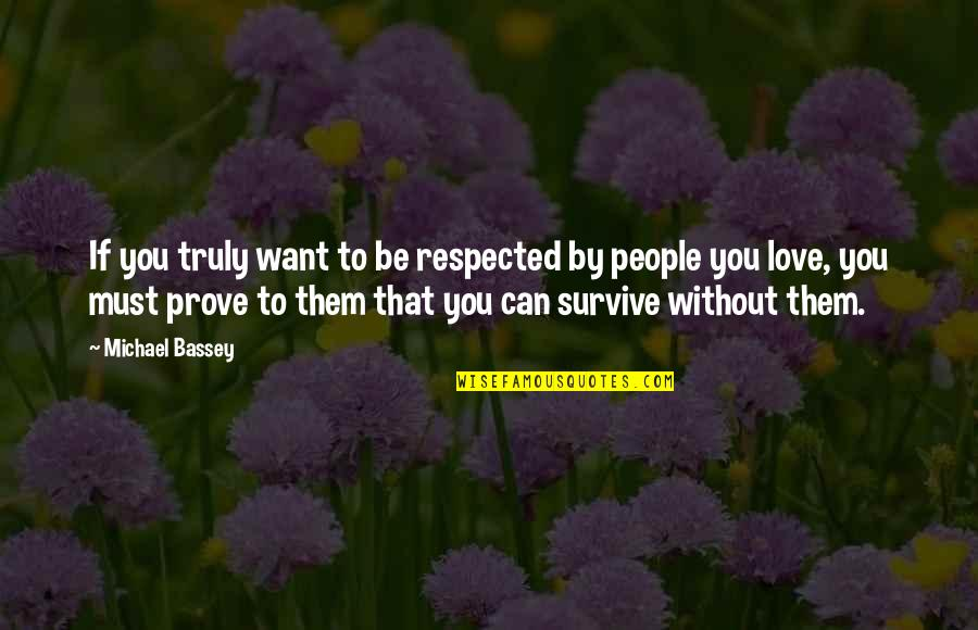 If You Believe Yourself Quotes By Michael Bassey: If you truly want to be respected by