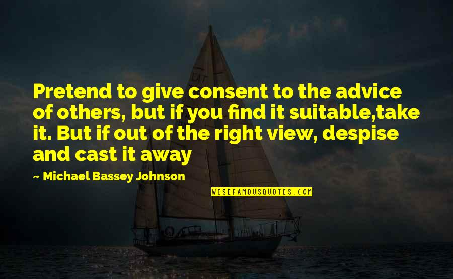 If You Believe Yourself Quotes By Michael Bassey Johnson: Pretend to give consent to the advice of