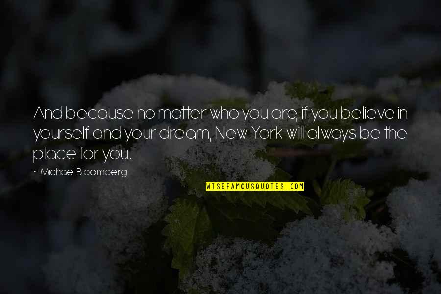 If You Believe Yourself Quotes By Michael Bloomberg: And because no matter who you are, if