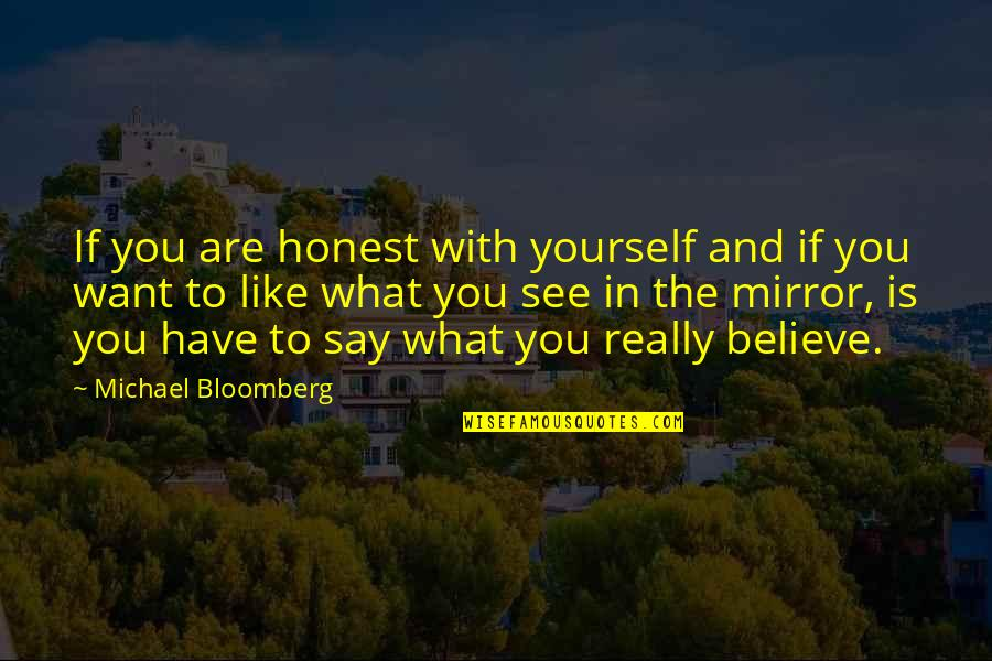 If You Believe Yourself Quotes By Michael Bloomberg: If you are honest with yourself and if