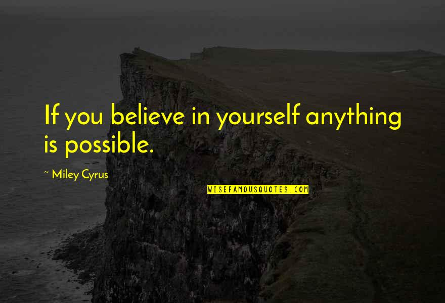 If You Believe Yourself Quotes By Miley Cyrus: If you believe in yourself anything is possible.