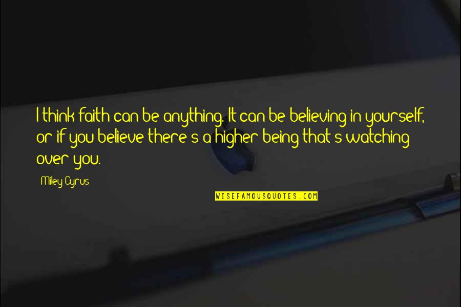 If You Believe Yourself Quotes By Miley Cyrus: I think faith can be anything. It can
