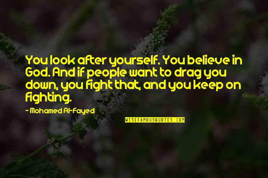 If You Believe Yourself Quotes By Mohamed Al-Fayed: You look after yourself. You believe in God.
