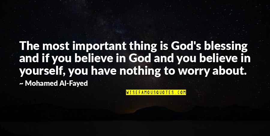 If You Believe Yourself Quotes By Mohamed Al-Fayed: The most important thing is God's blessing and