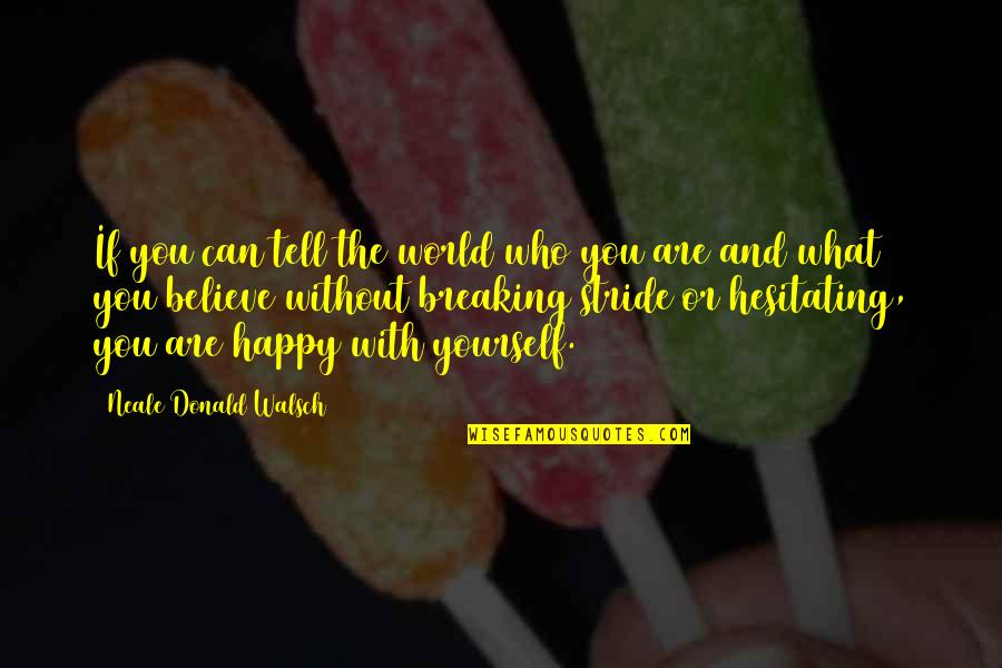 If You Believe Yourself Quotes By Neale Donald Walsch: If you can tell the world who you