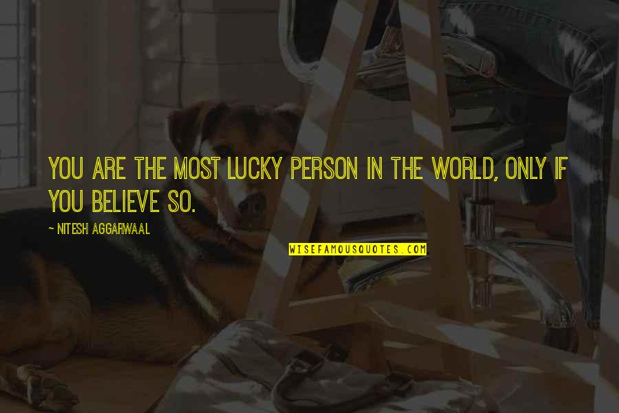 If You Believe Yourself Quotes By Nitesh Aggarwaal: You are the most lucky person in the