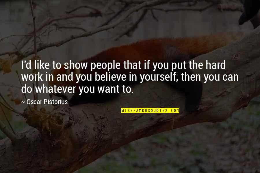 If You Believe Yourself Quotes By Oscar Pistorius: I'd like to show people that if you