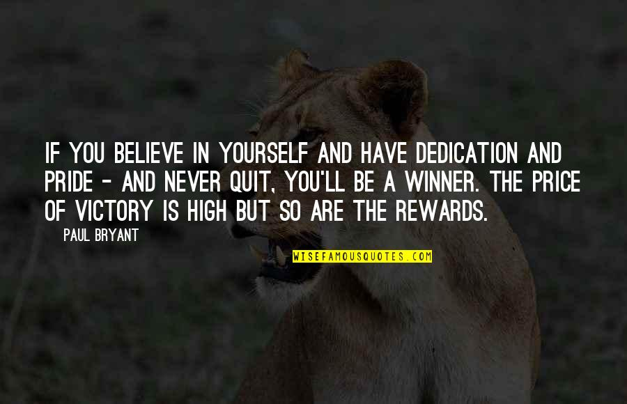 If You Believe Yourself Quotes By Paul Bryant: If you believe in yourself and have dedication