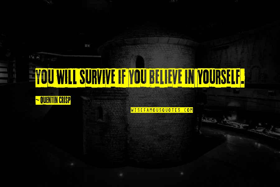 If You Believe Yourself Quotes By Quentin Crisp: You will survive if you believe in yourself.