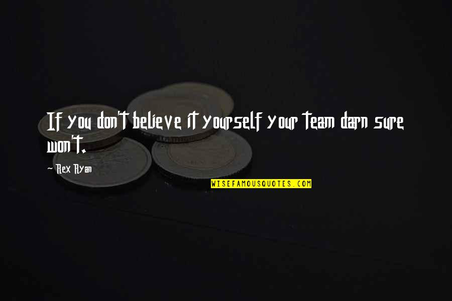 If You Believe Yourself Quotes By Rex Ryan: If you don't believe it yourself your team