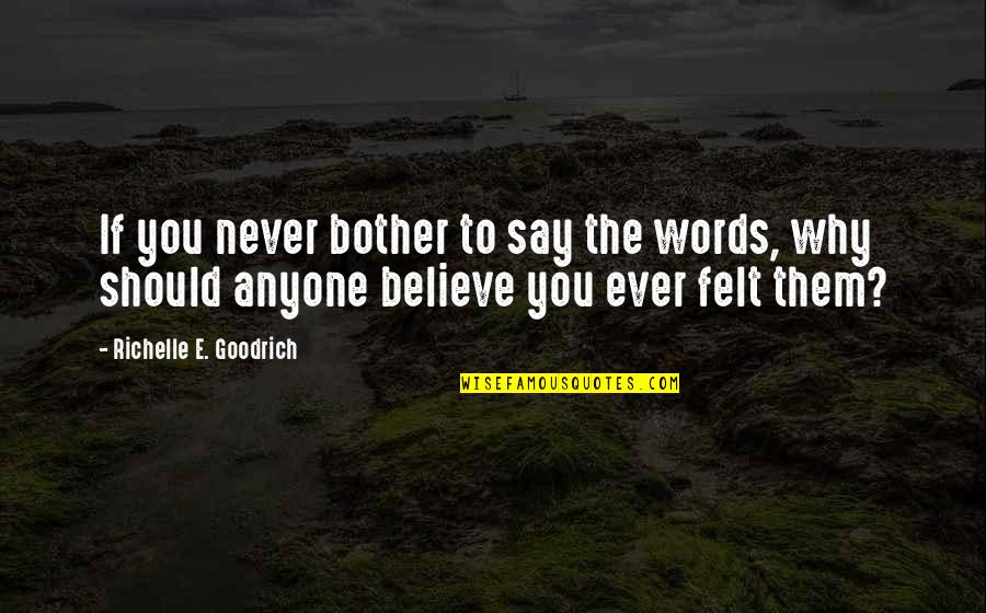 If You Believe Yourself Quotes By Richelle E. Goodrich: If you never bother to say the words,