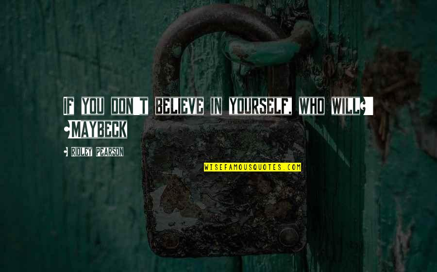 If You Believe Yourself Quotes By Ridley Pearson: If you don't believe in yourself, who will?'