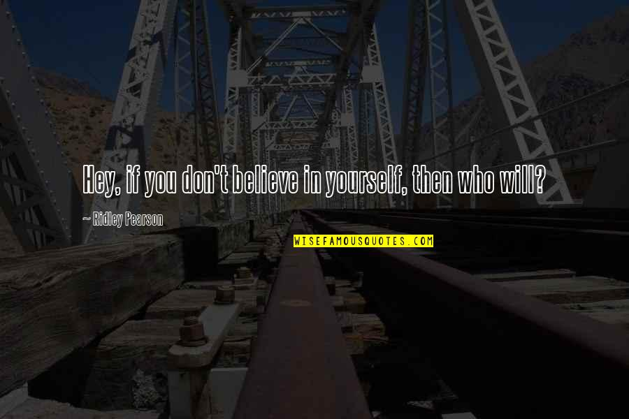 If You Believe Yourself Quotes By Ridley Pearson: Hey, if you don't believe in yourself, then