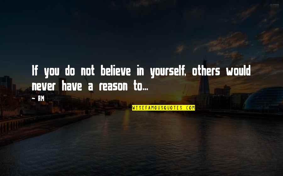 If You Believe Yourself Quotes By RM: If you do not believe in yourself, others
