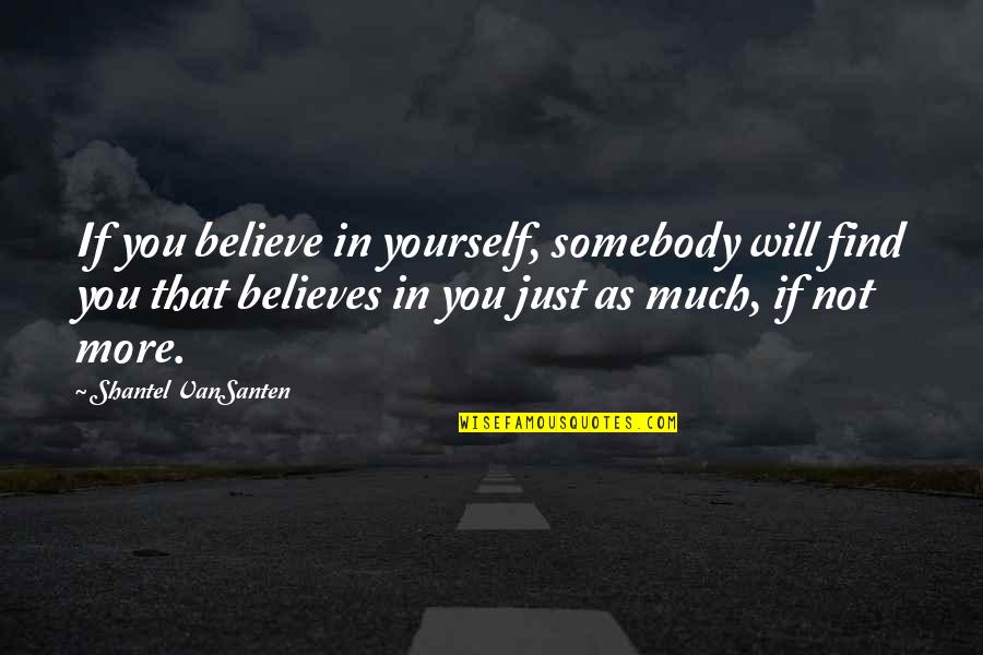If You Believe Yourself Quotes By Shantel VanSanten: If you believe in yourself, somebody will find