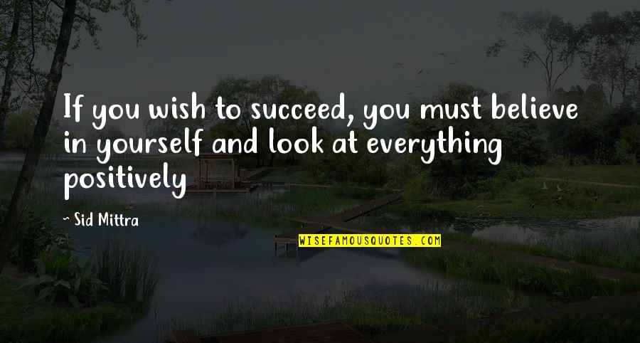 If You Believe Yourself Quotes By Sid Mittra: If you wish to succeed, you must believe