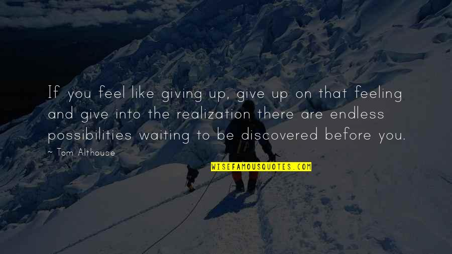 If You Believe Yourself Quotes By Tom Althouse: If you feel like giving up, give up