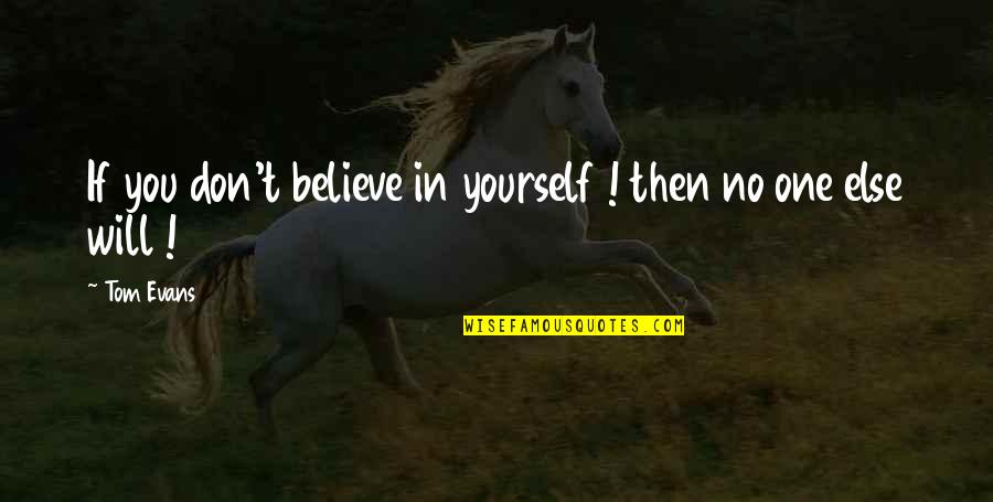 If You Believe Yourself Quotes By Tom Evans: If you don't believe in yourself ! then