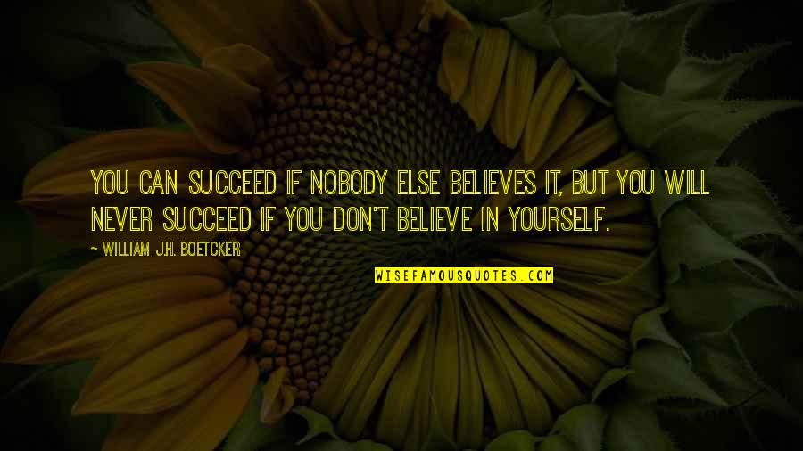 If You Believe Yourself Quotes By William J.H. Boetcker: You can succeed if nobody else believes it,