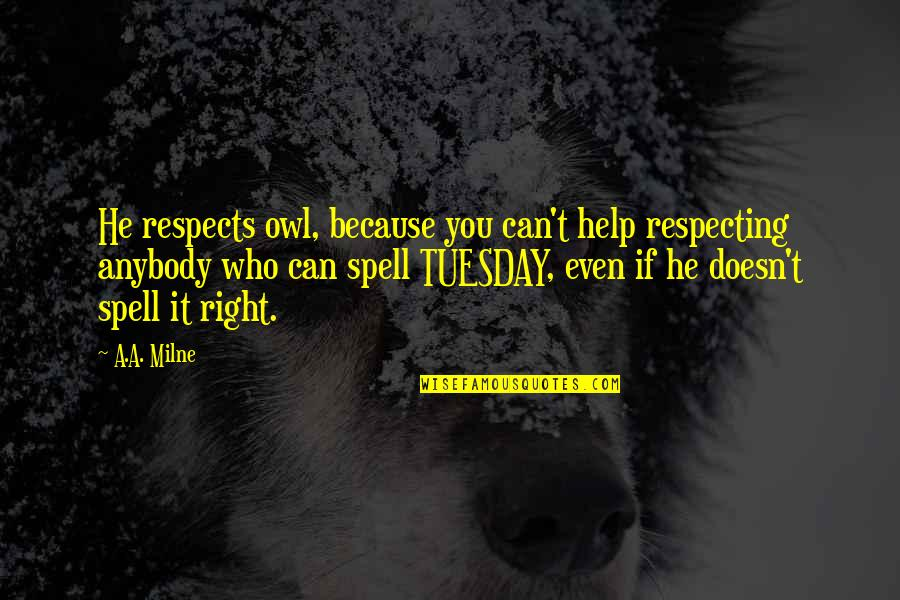 If You Can Help Quotes By A.A. Milne: He respects owl, because you can't help respecting