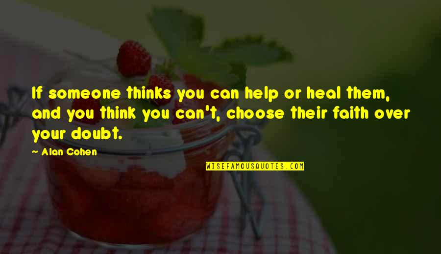 If You Can Help Quotes By Alan Cohen: If someone thinks you can help or heal