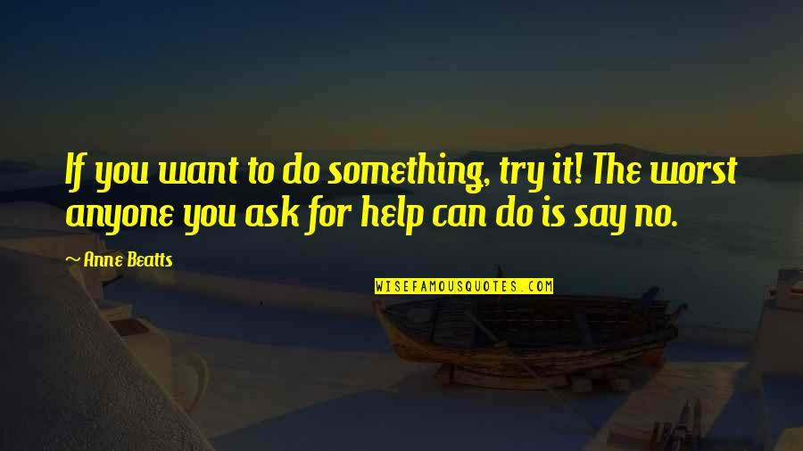 If You Can Help Quotes By Anne Beatts: If you want to do something, try it!