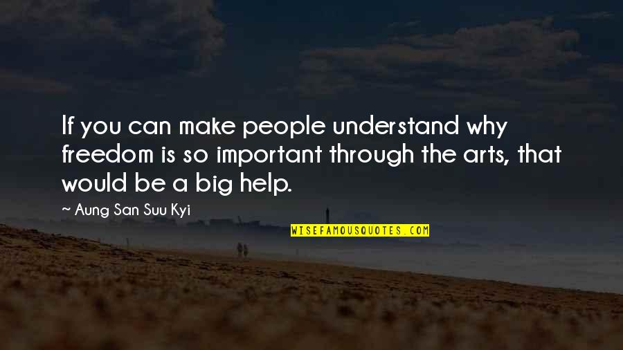 If You Can Help Quotes By Aung San Suu Kyi: If you can make people understand why freedom