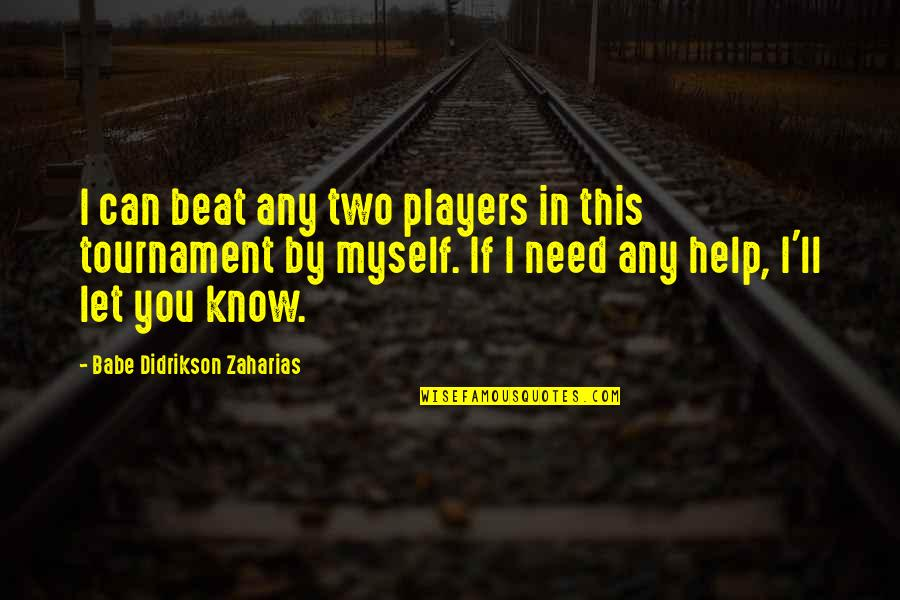 If You Can Help Quotes By Babe Didrikson Zaharias: I can beat any two players in this