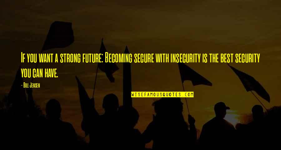 If You Can Help Quotes By Bill Jensen: If you want a strong future: Becoming secure
