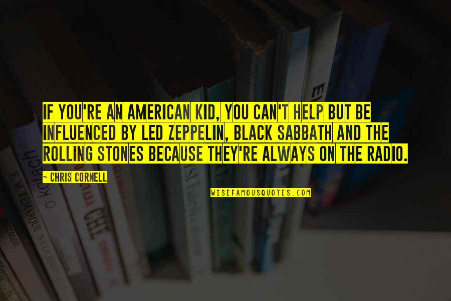 If You Can Help Quotes By Chris Cornell: If you're an American kid, you can't help