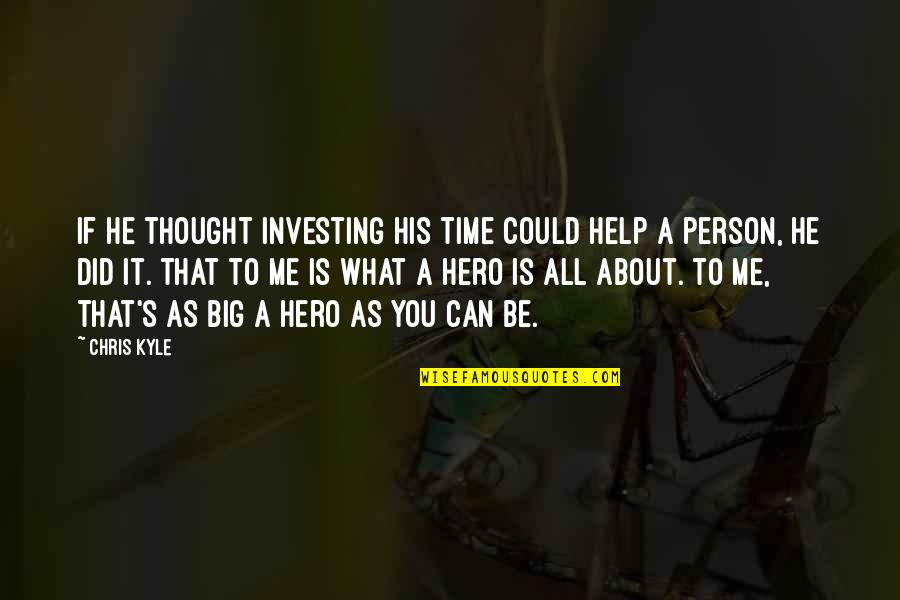 If You Can Help Quotes By Chris Kyle: If he thought investing his time could help
