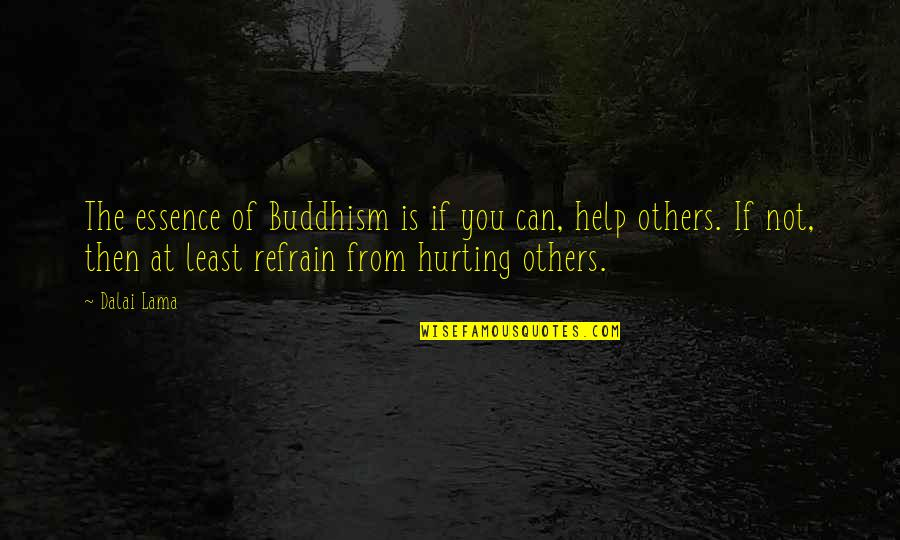 If You Can Help Quotes By Dalai Lama: The essence of Buddhism is if you can,