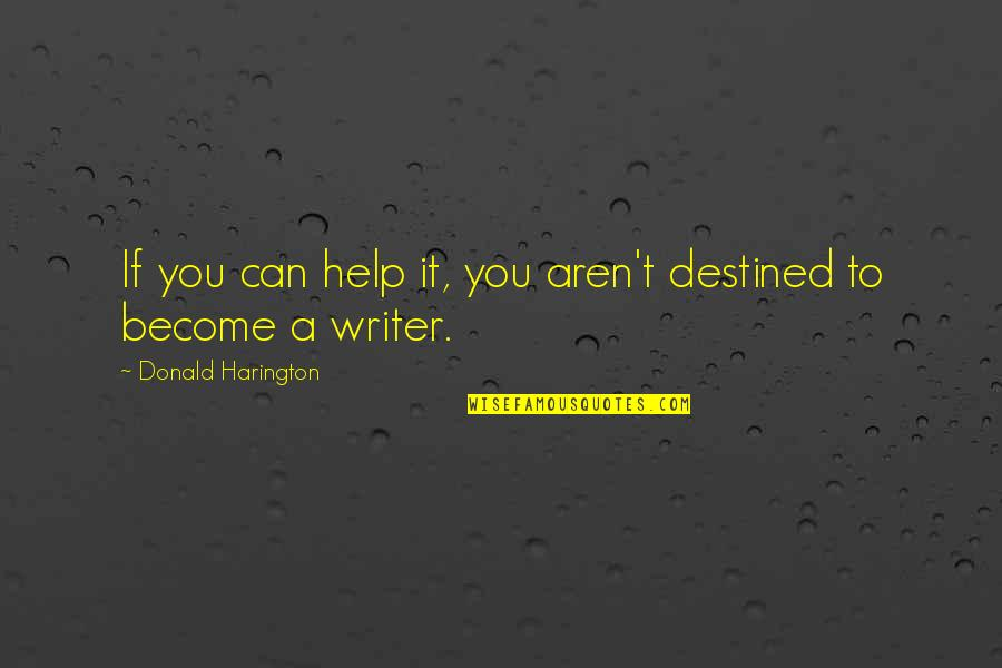 If You Can Help Quotes By Donald Harington: If you can help it, you aren't destined