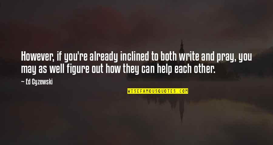 If You Can Help Quotes By Ed Cyzewski: However, if you're already inclined to both write