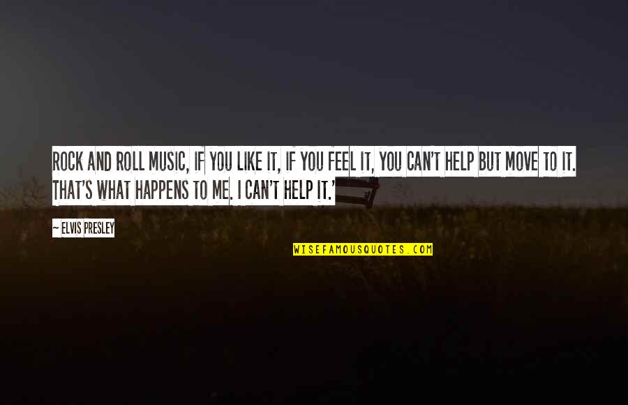 If You Can Help Quotes By Elvis Presley: Rock and roll music, if you like it,