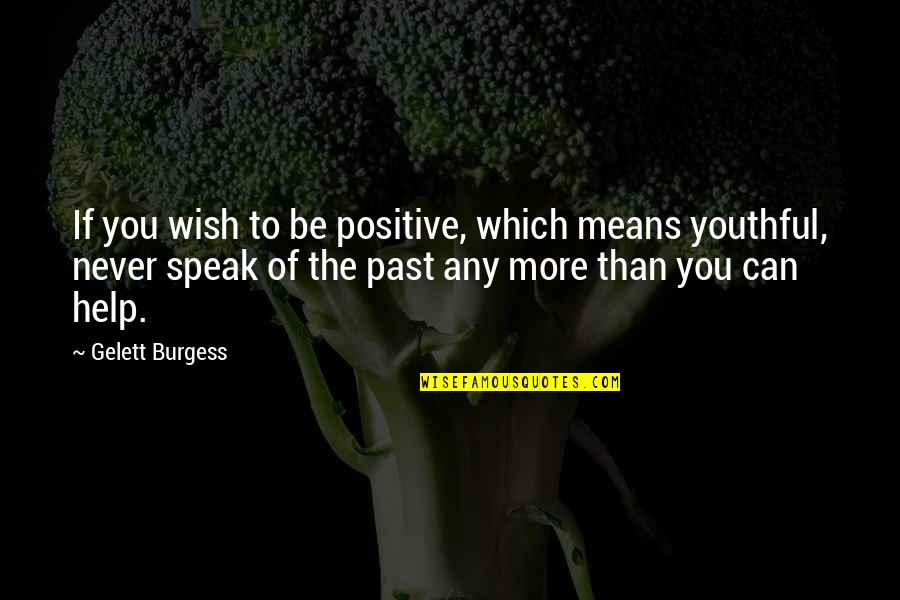 If You Can Help Quotes By Gelett Burgess: If you wish to be positive, which means