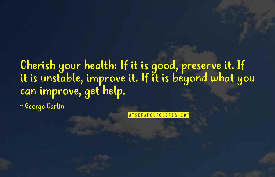 If You Can Help Quotes By George Carlin: Cherish your health: If it is good, preserve