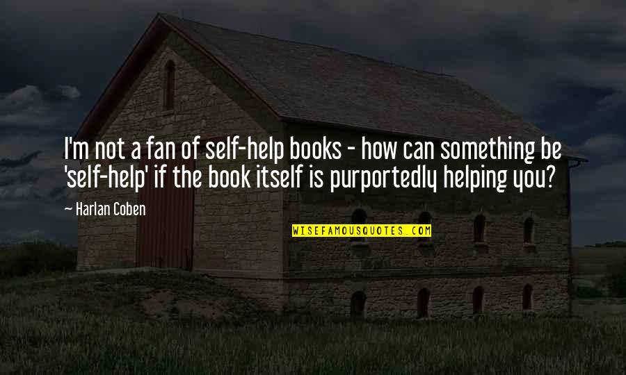 If You Can Help Quotes By Harlan Coben: I'm not a fan of self-help books -