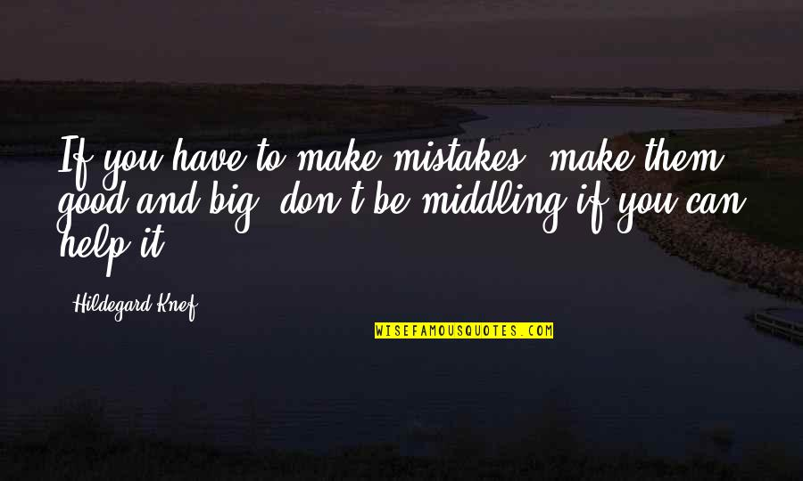 If You Can Help Quotes By Hildegard Knef: If you have to make mistakes, make them