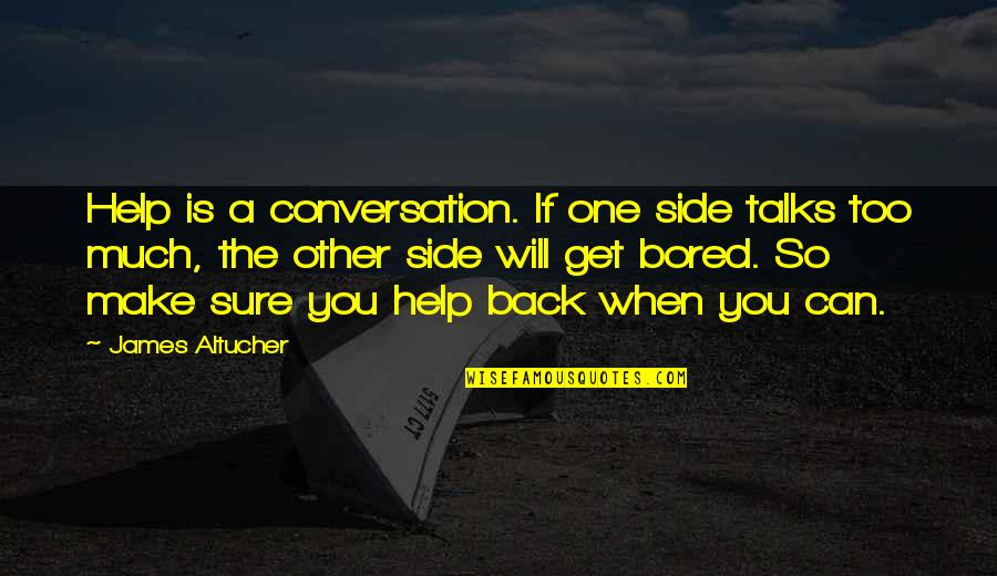 If You Can Help Quotes By James Altucher: Help is a conversation. If one side talks