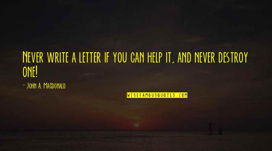 If You Can Help Quotes By John A. Macdonald: Never write a letter if you can help
