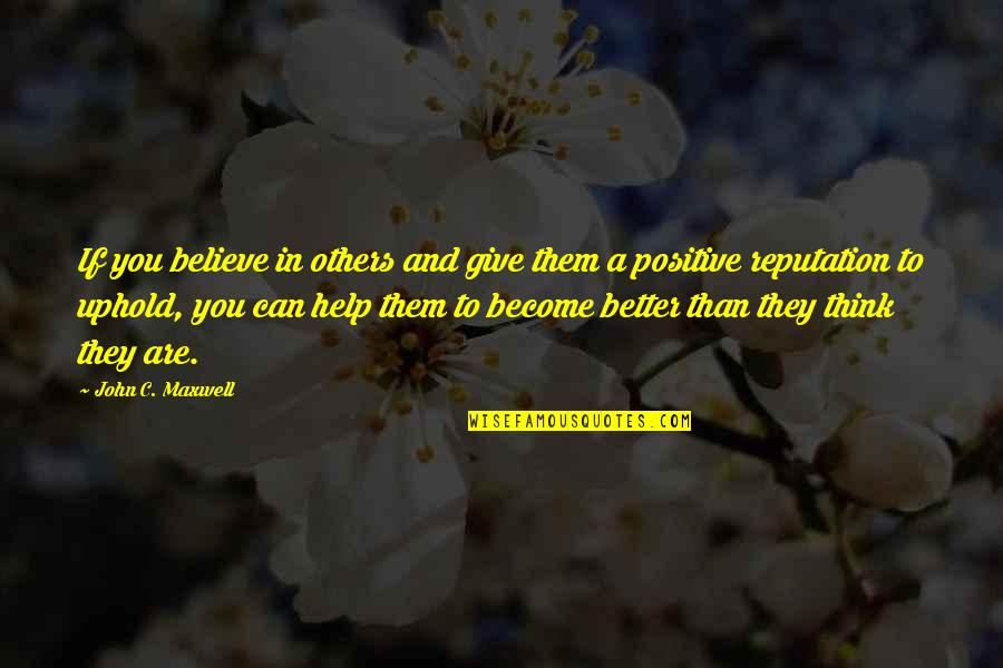 If You Can Help Quotes By John C. Maxwell: If you believe in others and give them