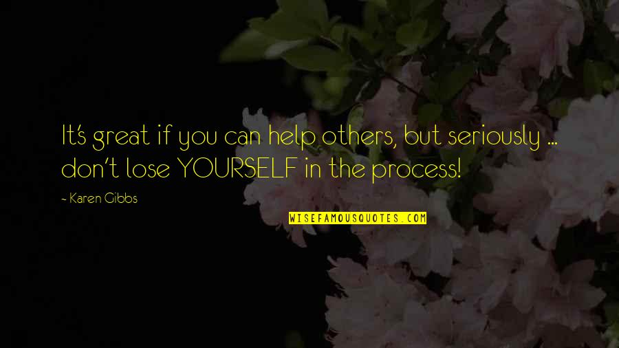 If You Can Help Quotes By Karen Gibbs: It's great if you can help others, but