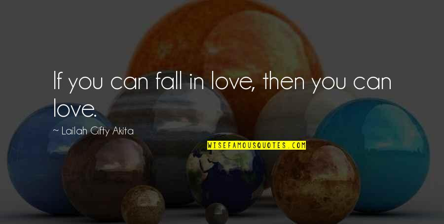 If You Can Help Quotes By Lailah Gifty Akita: If you can fall in love, then you