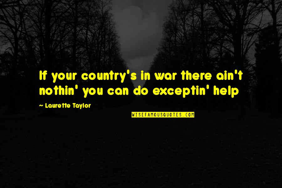 If You Can Help Quotes By Laurette Taylor: If your country's in war there ain't nothin'