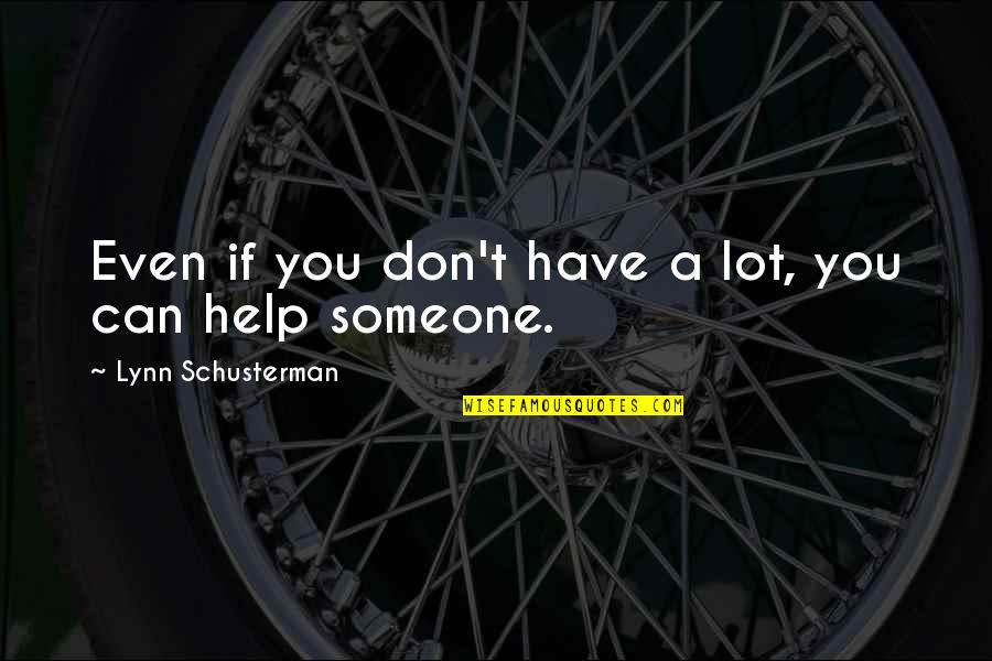 If You Can Help Quotes By Lynn Schusterman: Even if you don't have a lot, you