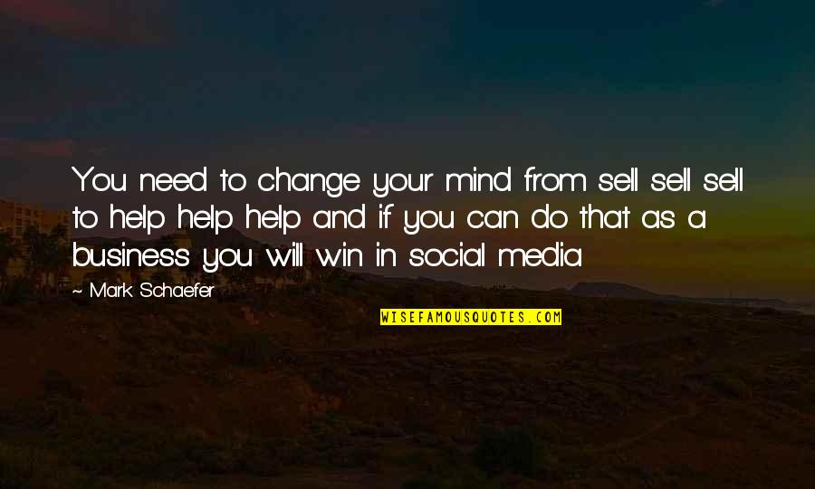 If You Can Help Quotes By Mark Schaefer: You need to change your mind from sell