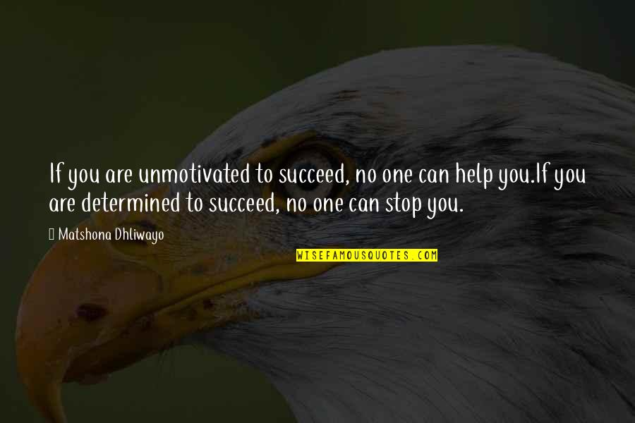 If You Can Help Quotes By Matshona Dhliwayo: If you are unmotivated to succeed, no one