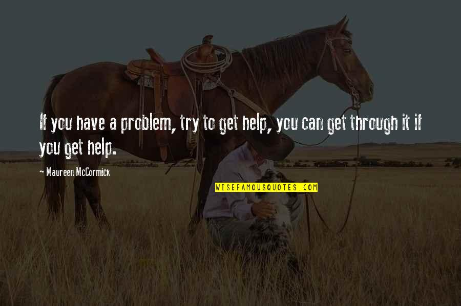 If You Can Help Quotes By Maureen McCormick: If you have a problem, try to get
